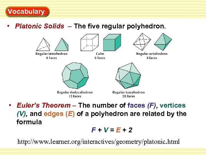 Warm-Up Vocabulary Exercises • Platonic Solids – The five regular polyhedron. • Euler's Theorem