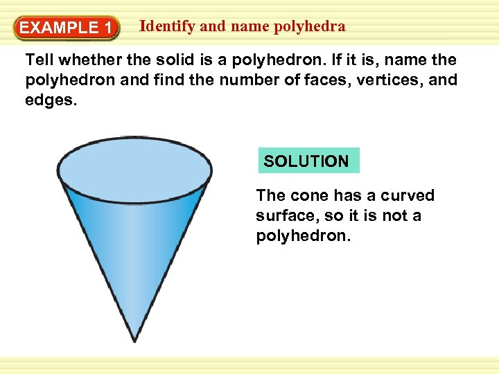 Identify Warm-Up EXAMPLE 1 Exercises and name polyhedra Tell whether the solid is a