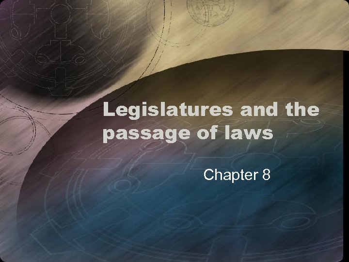 Legislatures and the passage of laws Chapter 8