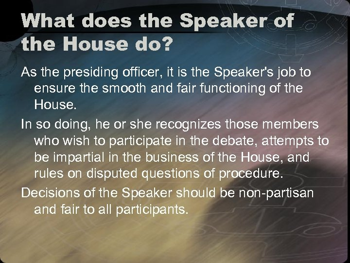 What does the Speaker of the House do? As the presiding officer, it is
