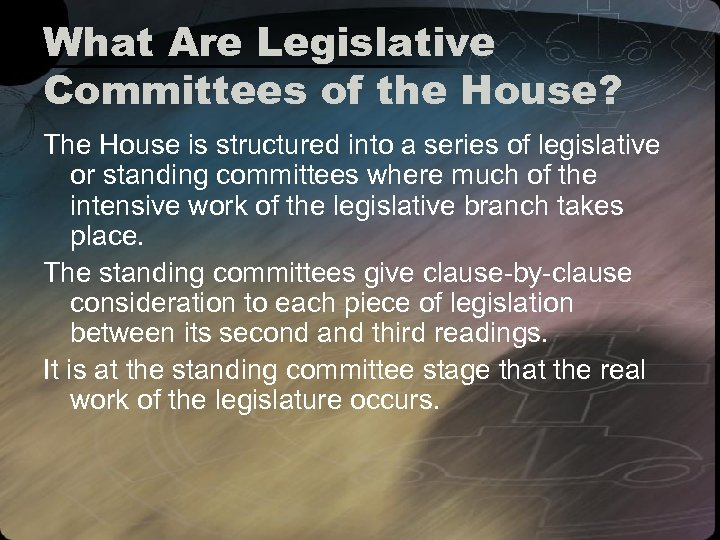 What Are Legislative Committees of the House? The House is structured into a series