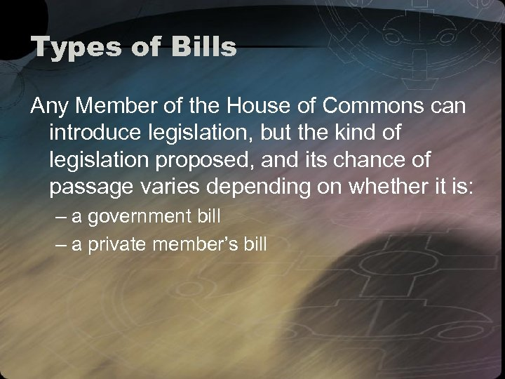 Types of Bills Any Member of the House of Commons can introduce legislation, but