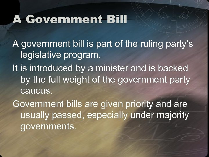 A Government Bill A government bill is part of the ruling party's legislative program.