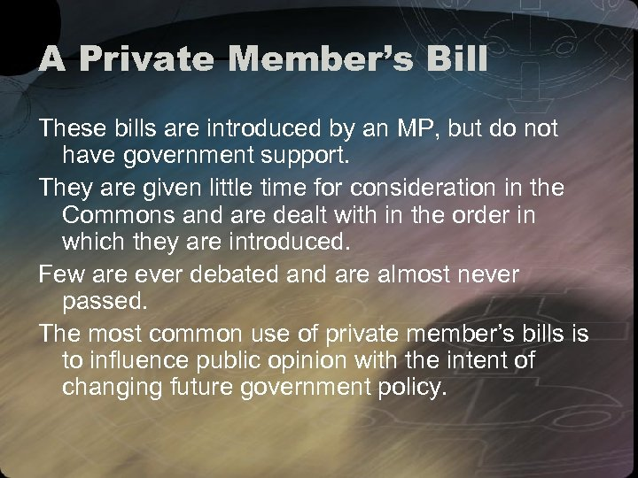 A Private Member's Bill These bills are introduced by an MP, but do not