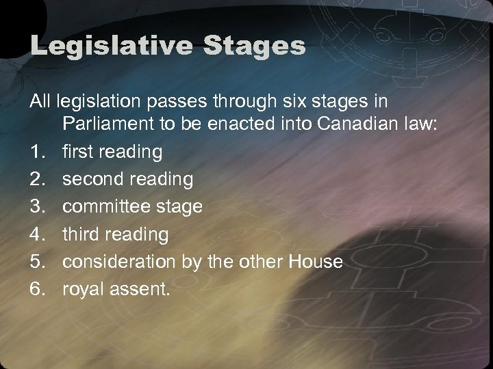 Legislative Stages All legislation passes through six stages in Parliament to be enacted into