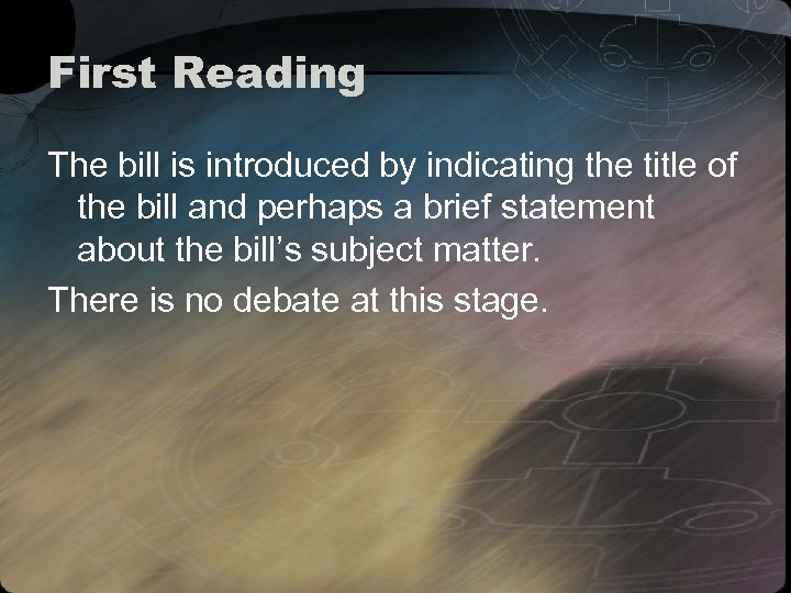 First Reading The bill is introduced by indicating the title of the bill and