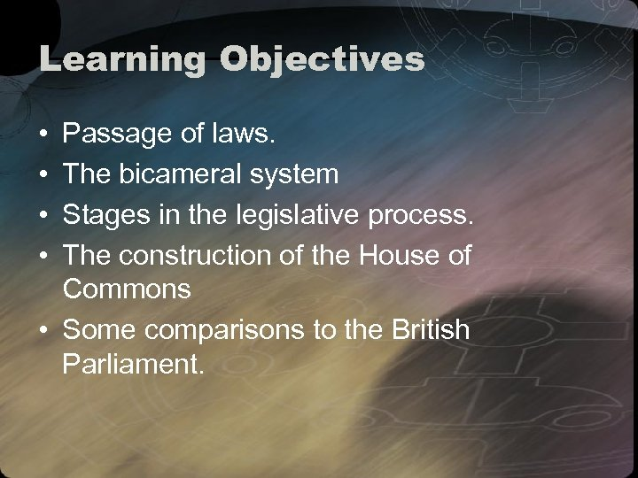 Learning Objectives • • Passage of laws. The bicameral system Stages in the legislative