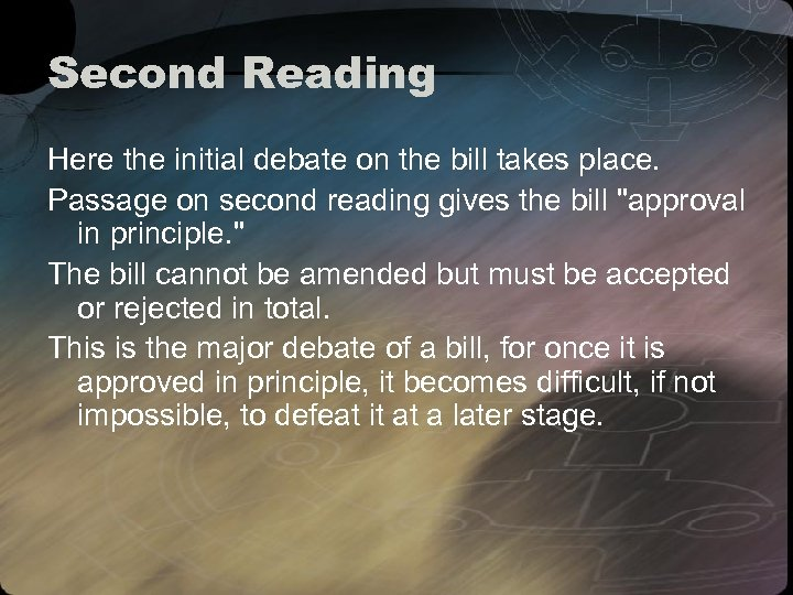 Second Reading Here the initial debate on the bill takes place. Passage on second