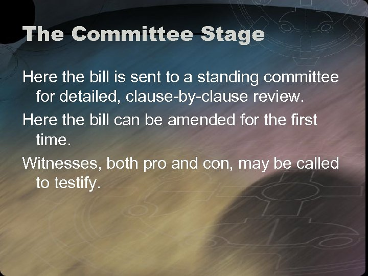 The Committee Stage Here the bill is sent to a standing committee for detailed,