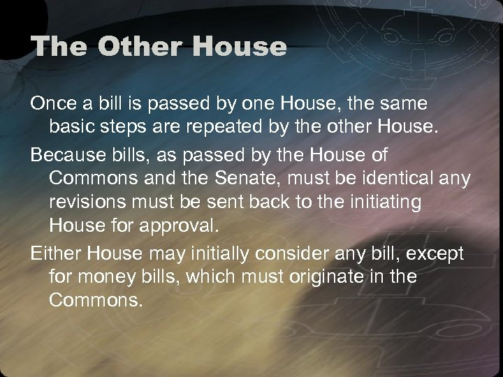 The Other House Once a bill is passed by one House, the same basic