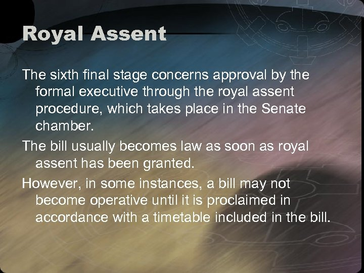 Royal Assent The sixth final stage concerns approval by the formal executive through the