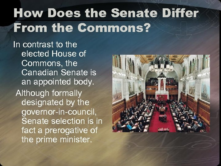How Does the Senate Differ From the Commons? In contrast to the elected House