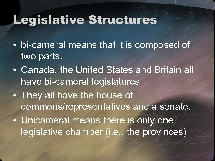 Legislative Structures • bi-cameral means that it is composed of two parts. • Canada,