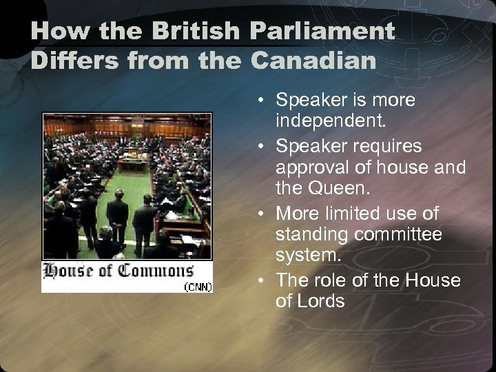 How the British Parliament Differs from the Canadian • Speaker is more independent. •