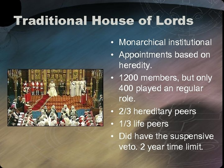 Traditional House of Lords • Monarchical institutional • Appointments based on heredity. • 1200