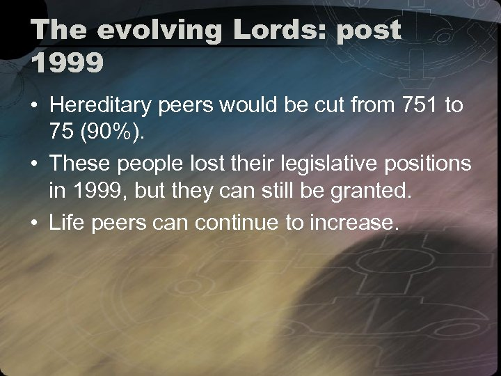 The evolving Lords: post 1999 • Hereditary peers would be cut from 751 to