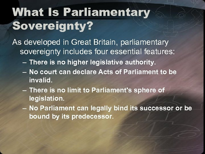 What Is Parliamentary Sovereignty? As developed in Great Britain, parliamentary sovereignty includes four essential
