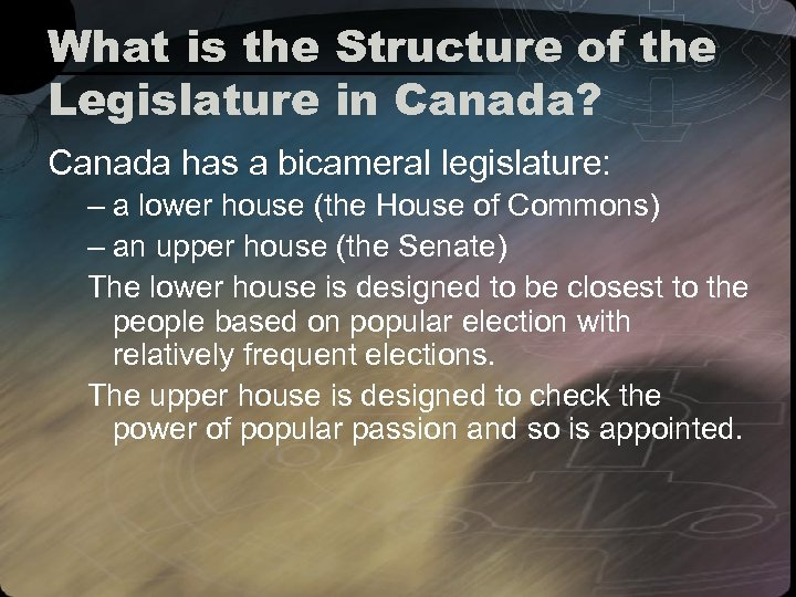 What is the Structure of the Legislature in Canada? Canada has a bicameral legislature: