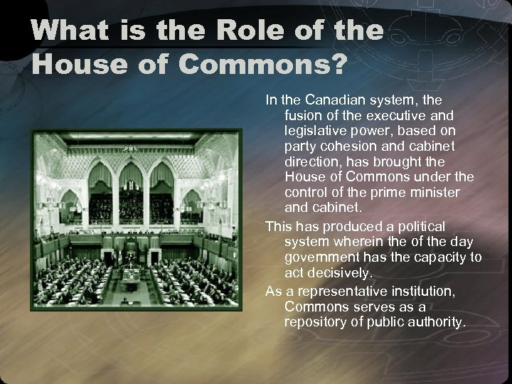 What is the Role of the House of Commons? In the Canadian system, the