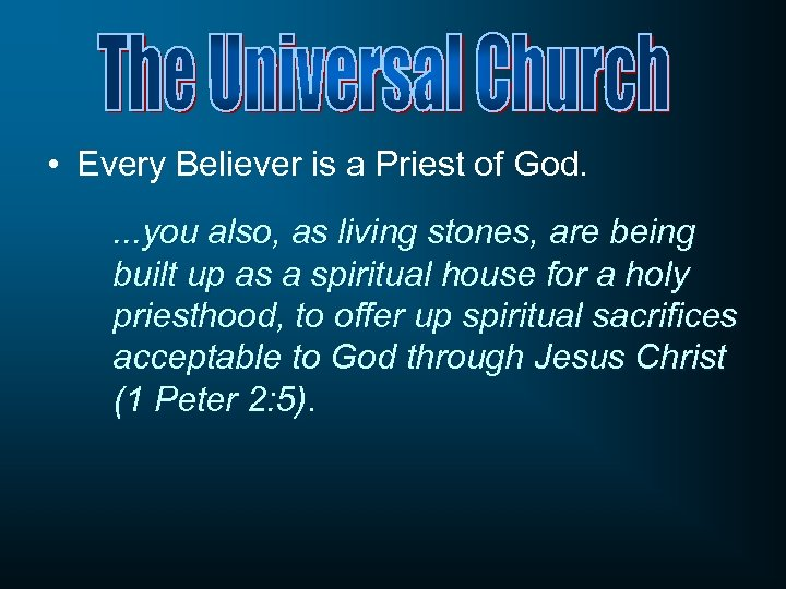 • Every Believer is a Priest of God. . you also, as living