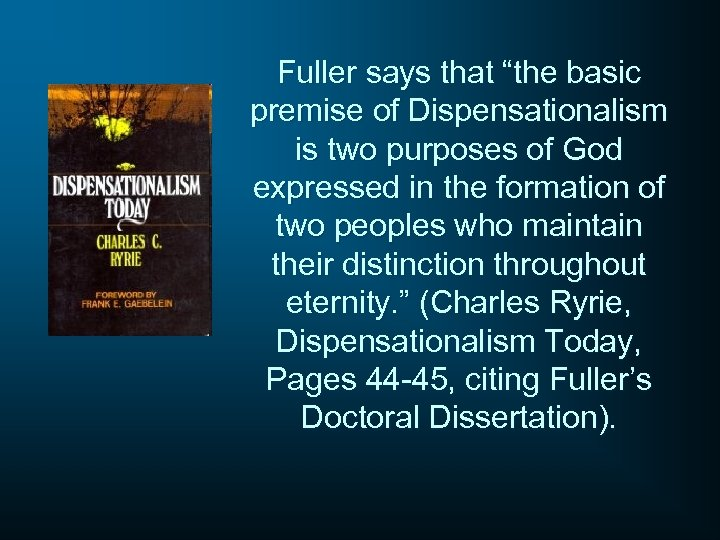"""Fuller says that """"the basic premise of Dispensationalism is two purposes of God expressed"""