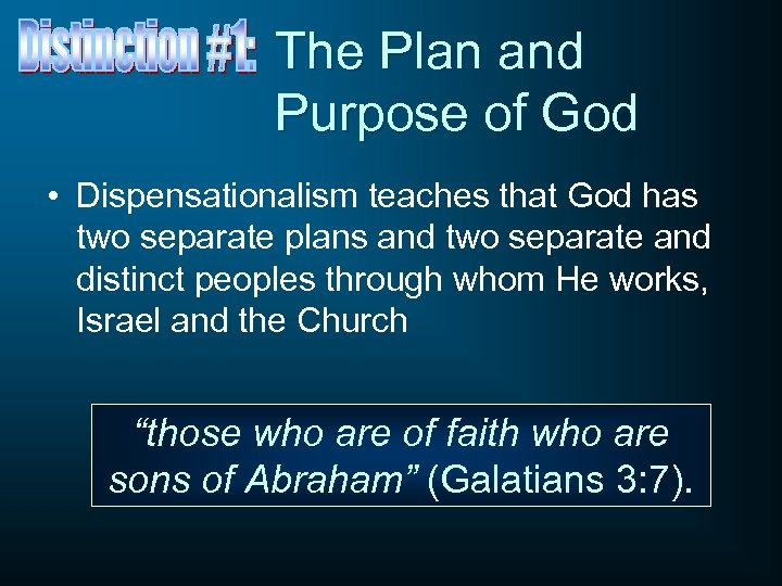 The Plan and Purpose of God • Dispensationalism teaches that God has two separate