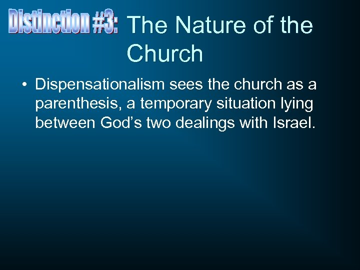 The Nature of the Church • Dispensationalism sees the church as a parenthesis, a