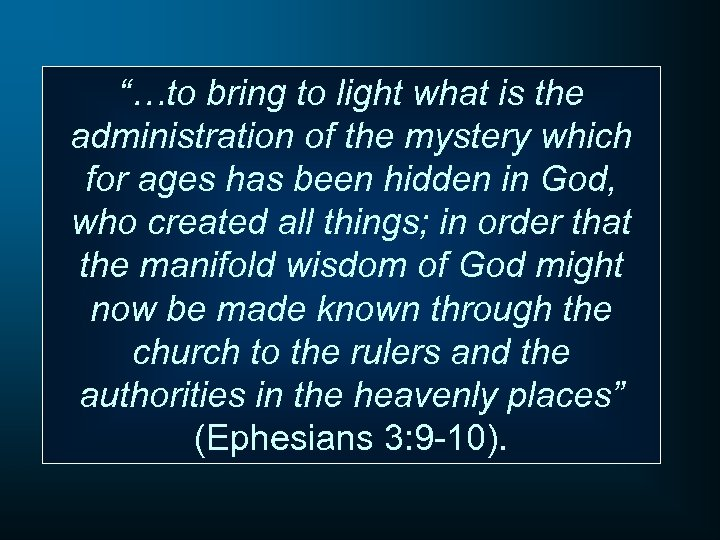 """""""…to bring to light what is the administration of the mystery which for ages"""