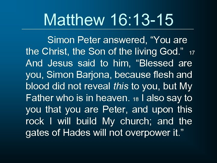 """Matthew 16: 13 -15 Simon Peter answered, """"You are the Christ, the Son of"""