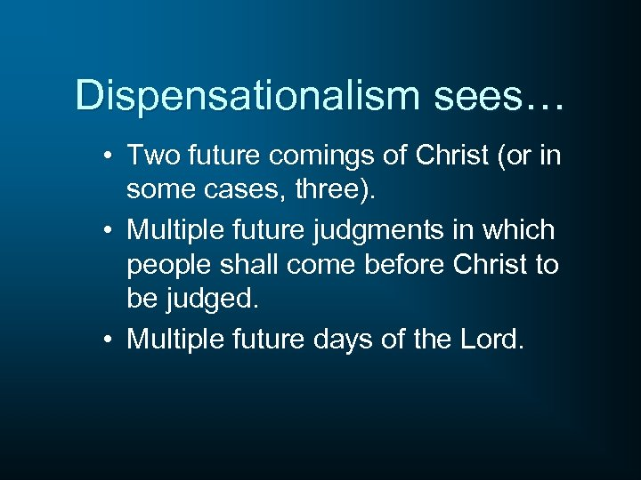 Dispensationalism sees… • Two future comings of Christ (or in some cases, three). •