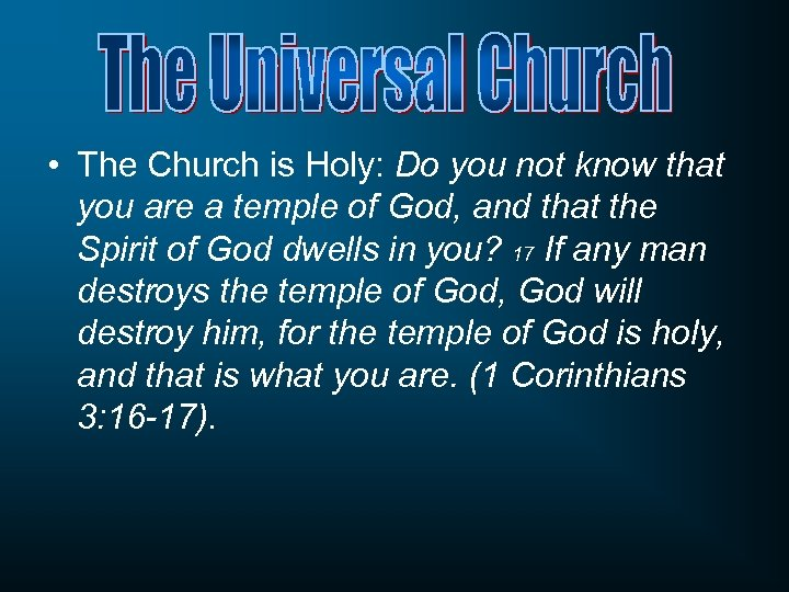 • The Church is Holy: Do you not know that you are a