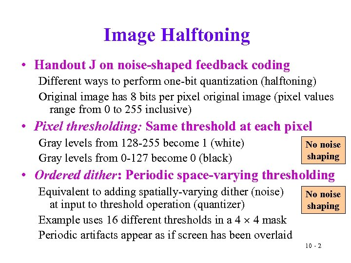 Image Halftoning • Handout J on noise-shaped feedback coding Different ways to perform one-bit