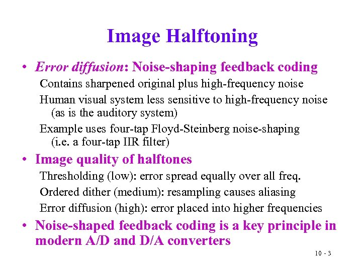 Image Halftoning • Error diffusion: Noise-shaping feedback coding Contains sharpened original plus high-frequency noise