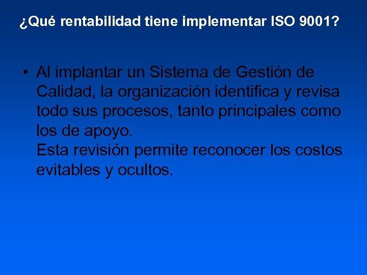 ¿Qué rentabilidad tiene implementar ISO 9001? • Al implantar un Sistema de Gestión de