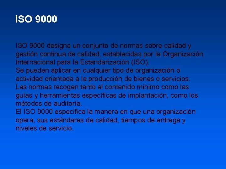 ISO 9000 designa un conjunto de normas sobre calidad y gestión continua de calidad,