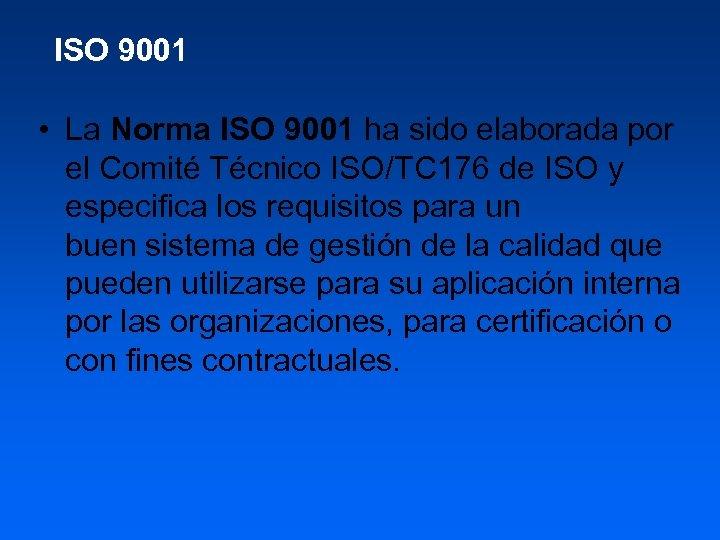 ISO 9001 • La Norma ISO 9001 ha sido elaborada por el Comité Técnico