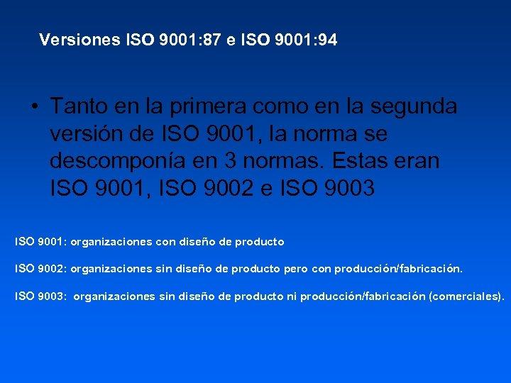 Versiones ISO 9001: 87 e ISO 9001: 94 • Tanto en la primera como