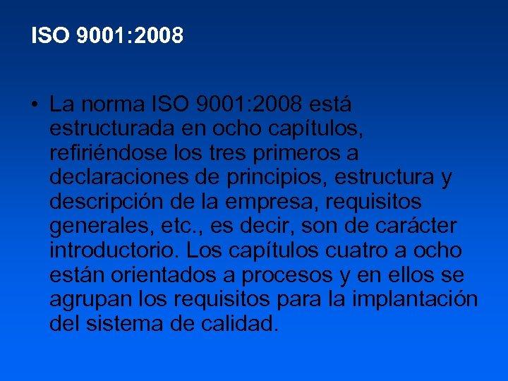 ISO 9001: 2008 • La norma ISO 9001: 2008 está estructurada en ocho capítulos,