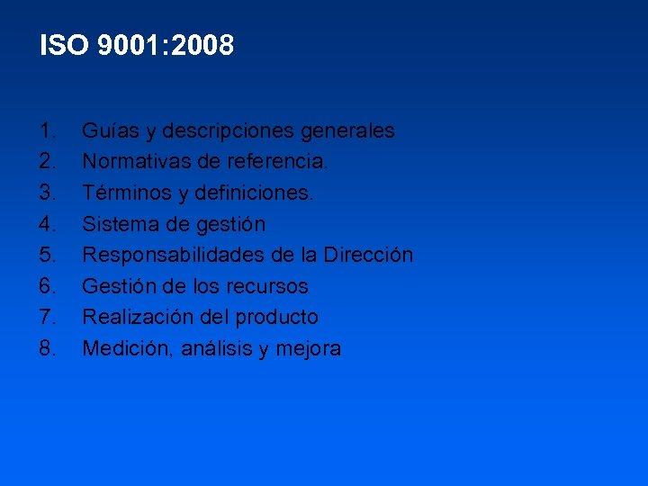 ISO 9001: 2008 1. 2. 3. 4. 5. 6. 7. 8. Guías y descripciones