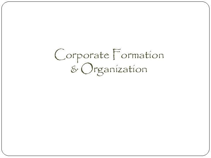 Corporate Formation & Organization