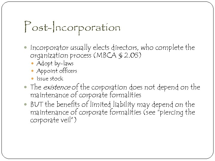 Post-Incorporation Incorporator usually elects directors, who complete the organization process (MBCA § 2. 05)