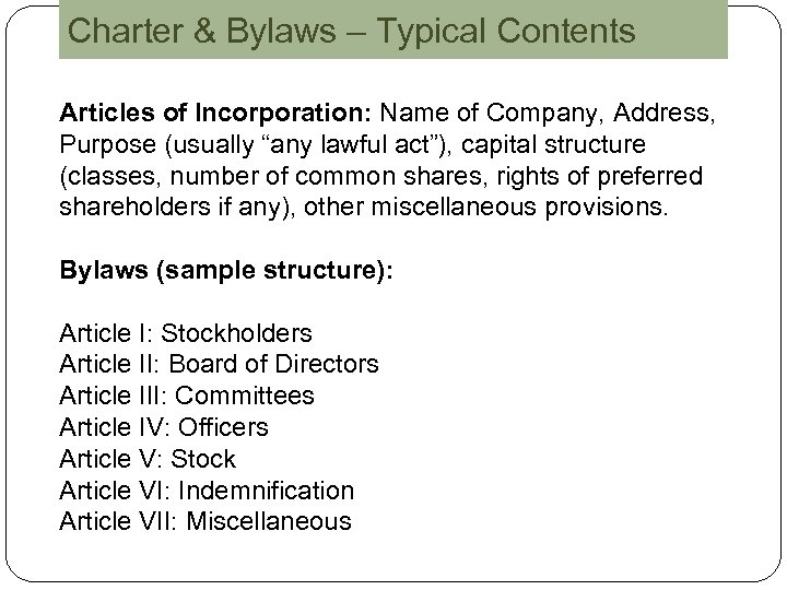 Charter & Bylaws – Typical Contents Articles of Incorporation: Name of Company, Address, Purpose
