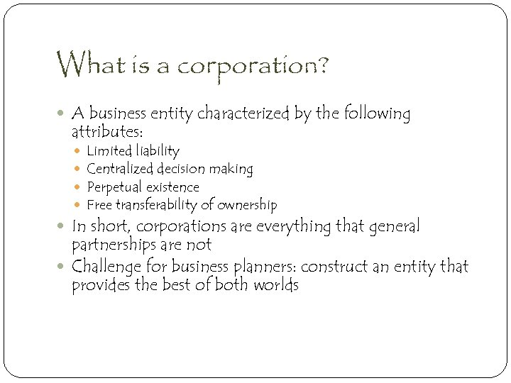 What is a corporation? A business entity characterized by the following attributes: Limited liability