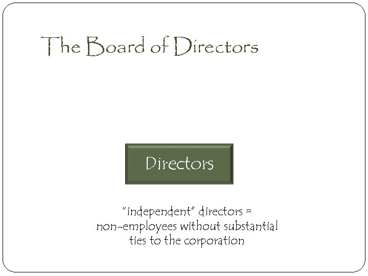 "The Board of Directors ""independent"" directors = non-employees without substantial ties to the corporation"