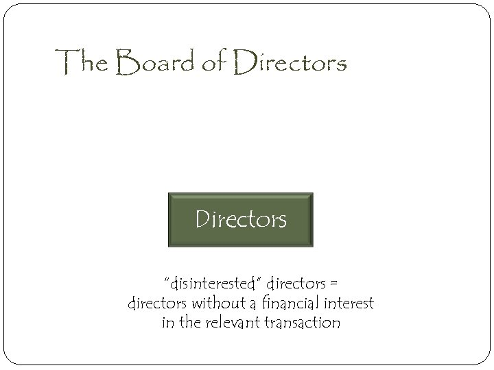 """The Board of Directors """"disinterested"""" directors = directors without a financial interest in the"""
