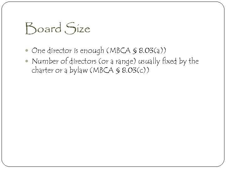 Board Size One director is enough (MBCA § 8. 03(a)) Number of directors (or