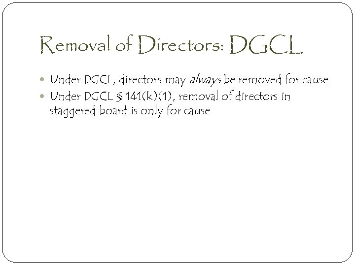 Removal of Directors: DGCL Under DGCL, directors may always be removed for cause Under