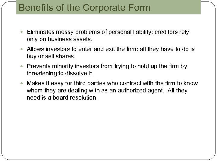 Benefits of the Corporate Form Eliminates messy problems of personal liability: creditors rely on