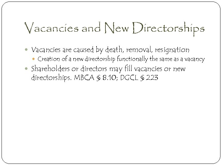 Vacancies and New Directorships Vacancies are caused by death, removal, resignation Creation of a