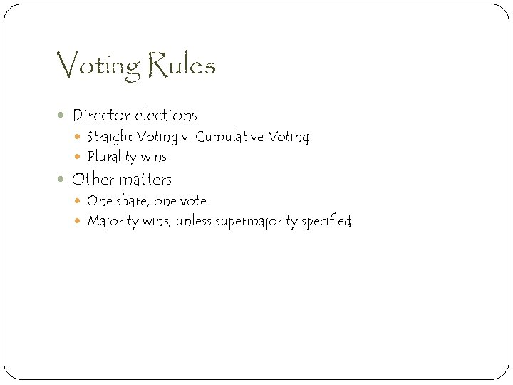 Voting Rules Director elections Straight Voting v. Cumulative Voting Plurality wins Other matters One
